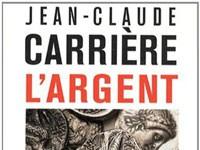 Couverture du livre de Jean-Claude Carrière : « L'argent, sa vie, sa mort », paru chez Odile Jacob, janvier 2014.
