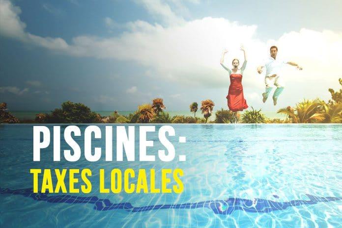 Piscines et taxation aux impôts locaux (taxe foncière et d\'habitation) ?